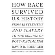 How Race Survived Us History. From Settlement and Slavery to The Eclipse of Post-Racialism, Paperback/David R Roediger