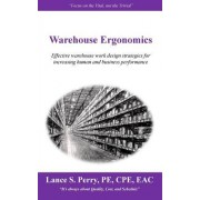 Warehouse Ergonomics: Effective Warehouse Work Design Strategies for Increasing Human and Business Performance