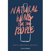Natural Wine for the People: What It Is, Where to Find It, How to Love It, Hardcover/Alice Feiring