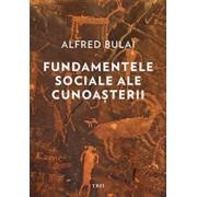 Fundamentele sociale ale cunoasterii/Alfred Bulai