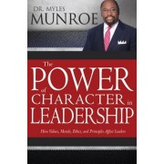 The Power of Character in Leadership: How Values, Morals, Ethics, and Principles Affect Leaders, Paperback