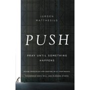 Push: Pray Until Something Happens: Divine Principles for Praying with Confidence, Discerning God's Will, and Blessing Others, Paperback/Jurgen Matthesius