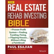 The Real Estate Rehab Investing Bible: A Proven-Profit System for Finding, Funding, Fixing, and Flipping Houses... Without Lifting a Paintbrush, Paperback