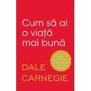 Cum sa ai o viata mai buna/Dale Carnegie