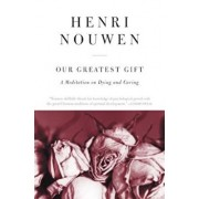 Our Greatest Gift: A Meditation on Dying and Caring, Paperback/Henri J. Nouwen