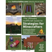 The Ultimate Unofficial Guide to Strategies for Minecrafters: Everything You Need to Know to Build, Explore, Attack, and Survive in the World of Minec, Paperback