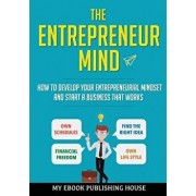 The Entrepreneur Mind: How to Develop Your Entrepreneurial Mindset and Start a Business That Works, Paperback/Publishing House My Ebook