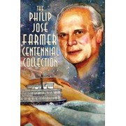 The Philip José Farmer Centennial Collection, Hardcover/Philip Jose Farmer