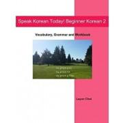 Speak Korean Today! Beginner Korean 2: Vocabulary, Grammar and Workbook/Layun Choi