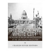 The Black and White City: The History of Racism and Race Relations at the 1893 Chicago World's Fair