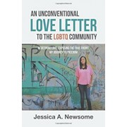 An Unconventional Love Letter to the Lgbtq Community: Redefining Love. Exposing the True Enemy. My Journey to Freedom, Paperback/Jessica a. Newsome