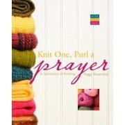 Knit One, Purl a Prayer: A Spirituality of Knitting, Paperback