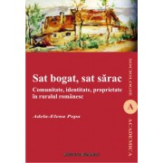 Sat bogat, sat sarac. Comunitate, identitate, proprietate in ruralul romanesc