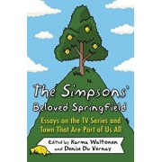 The Simpsons' Beloved Springfield: Essays on the TV Series and Town That Are Part of Us All, Paperback/Karma Waltonen