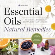 Essential Oils Natural Remedies The Complete A-Z Reference of Essential Oils for Health and Healing