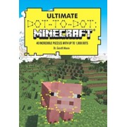 Ultimate Dot-To-Dot: Minecraft: 40 Incredible Puzzles with Up to 1,000 Dots, Paperback/Dr Gareth Moore