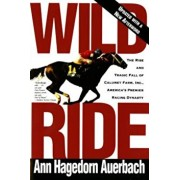 Wild Ride: The Rise and Fall of Calumet Farm Inc., America's Premier Racing Dynasty, Paperback/Ann Hagedorn Auerbach