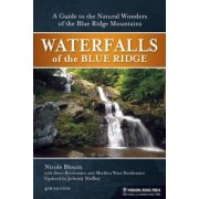 Waterfalls of the Blue Ridge: A Guide to the Natural Wonders of the Blue Ridge Mountains, Paperback
