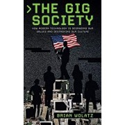 The Gig Society: How Modern Technology is Degrading Our Values and Destroying Our Culture, Hardcover/Brian Wolatz