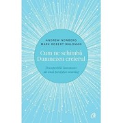 Cum ne schimba Dumnezeu creierul - Descoperirile inovatoare ale unui prestigios neurolog. Editia a II-a/Andrew Newberg, Mark Robert Waldman
