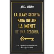 La Llave Secreta Para Influir La Mente De Una Persona, Paperback/Alejandro Llantada