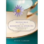 Blessings for the Morning and Evening: Life-Giving Words of Encouragement to Begin and End Your Day, Hardcover/Susie Larson