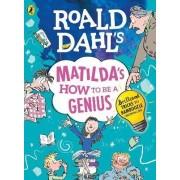 Roald Dahl's Matilda's How to be a Genius by Roald Dahl