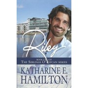 Riley: Book Two of the Siblings O'Rifcan Series, Paperback/Katharine E. Hamilton