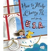 How to Make a Cherry Pie and See the U.S.A., Paperback/Marjorie Priceman