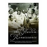 The Harlem Renaissance: The History and Legacy of Early 20th Century America's Most Influential Cultural Movement, Paperback/Charles River Editors