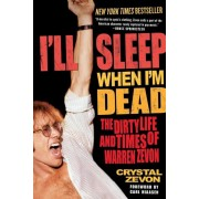 I'll Sleep When I'm Dead: The Dirty Life and Times of Warren Zevon, Paperback