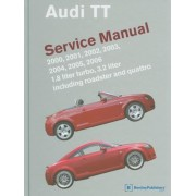 Audi TT Service Manual: 2000, 2001, 2002, 2003, 2004, 2005, 2006: 1.8 Liter Turbo, 3.2 Liter Including Roadster and Quattro, Hardcover