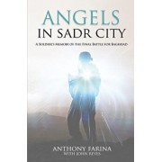 Angels in Sadr City: A Soldier's Memoir of the Final Battle for Baghdad, Paperback/Anthony S. Farina