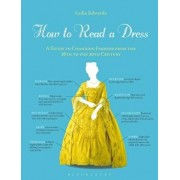 How to Read a Dress: A Guide to Changing Fashion from the 16th to the 20th Century, Paperback/Lydia Edwards