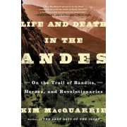 Life and Death in the Andes: On the Trail of Bandits, Heroes, and Revolutionaries, Paperback