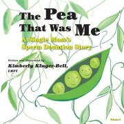 The Pea That Was Me (Volume 4): A Single Mom's/Sperm Donation Children's Story