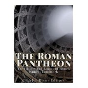 The Roman Pantheon: The History and Legacy of Rome's Famous Landmark, Paperback/Charles River Editors