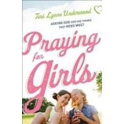Praying for Girls: Asking God for the Things They Need Most, Paperback/Teri Lynne Underwood