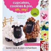 Cupcakes, Cookies & Pie, Oh, My!: New Treats, New Techniques, More Hilarious Fun, Paperback/Karen Tack
