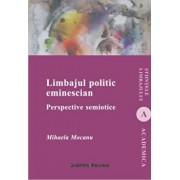 Limbajul politic eminescian. Perspective semiotice/Mihaela Mocanu