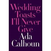 Wedding Toasts I'll Never Give, Hardcover