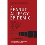 The Peanut Allergy Epidemic, Third Edition: What's Causing It and How to Stop It, Paperback/Heather Fraser