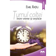Turnul coltei - intre vreme si vesnicie/Emil Ratiu