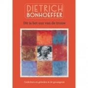 Dit is het uur van de trouw - Dietrich Bonhoeffer