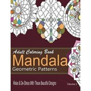 Adult Coloring Books Mandala Geometric Patterns: Relax & De-Stress with These Beautiful Designs: Over 40 More Symmetrical Mandalas and Geometric Patte, Paperback/New Coloring Books For Grownups