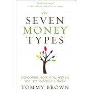The Seven Money Types: Discover How God Wired You to Handle Money, Paperback
