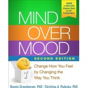 Mind Over Mood Change How You Feel by Changing the Way You Think