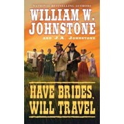 Have Brides, Will Travel, Paperback/William W. Johnstone