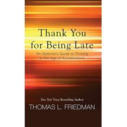 Thank You for Being Late: An Optimist's Guide to Thriving in the Age of Accelerations, Paperback