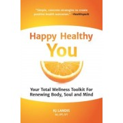 Happy Healthy You: Your Total Wellness Toolkit for Renewing Body, Soul, and Mind, Paperback